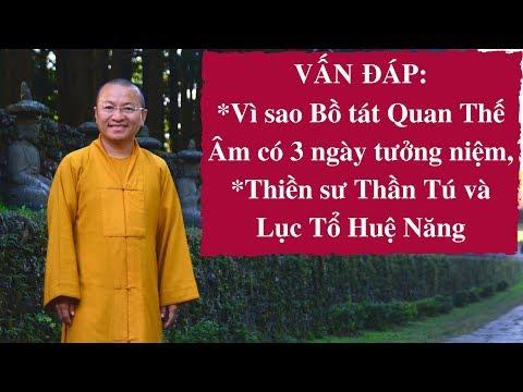 Vấn đáp: Vì sao Bồ tát Quan Thế Âm có 3 ngày tưởng niệm, Thiền sư Thần Tú và Lục Tổ Huệ Năng