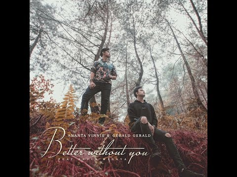 Ananta Vinnie &; Gerald Gerald - Better Without You feat. Kevin Widaya [OFFICIAL LYRIC Audio] MP3