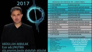 ABDULLAH AKBULAK SON YASTIK UNUTMA En yeni ilahiler 2017