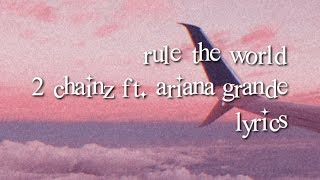 rule the world lyrics - 2 chainz ft. ariana grande