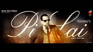 Pi Lai | Yugraj Ft Pama Sarai | Official Audio | Latest Punjabi Songs 2014