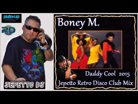 Boney M. - Daddy Cool 2015 (Jepetto Retro Disco Club Mix)