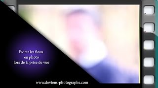 Apprendre la photo - éviter les flous en photo - S03E10