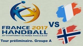 France VS Norvège Handball Championnat du monde 2017 Tour préliminaire groupe A