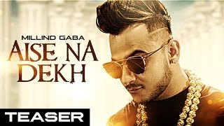Millind Gaba : Aise Na Dekh (ऐसे ना देख) Song Teaser |  New Hindi Song 2016 | Releasing 29 November