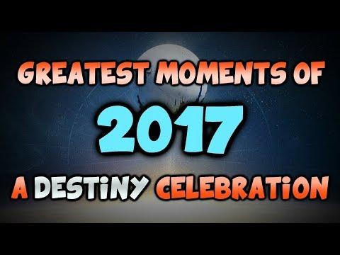 Greatest Moments of 2017 - A Destiny Celebration