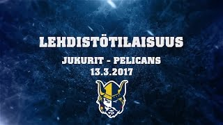 Lehdistötilaisuus Jukurit - Pelicans 13.3.2017