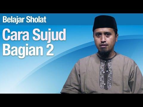 Kajian Fiqih Islam: Belajar Sholat Bagian 28 - Cara Sujud Bagian 2 - Ustadz Abdullah Zaen, MA