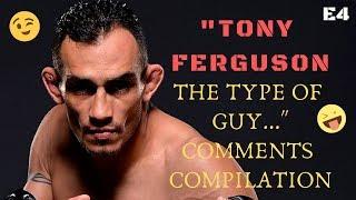 """#UFC #TonyFerguson EPISODE 4 - """"Tony Ferguson the type of guy"""" - COMMENTS COMPILATION"""