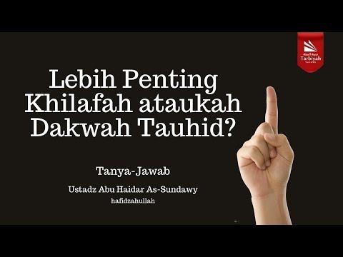 Lebih Penting Khilafah ataukah Dakwah Tauhid? | Ustadz Abu Haidar As-Sundawy