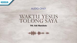 Waktu Yesus Tolong Saya - Ade Manuhutu (audio only)