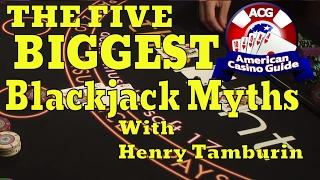 The Five Biggest Blackjack Myths with Blackjack Expert Henry Tamburin
