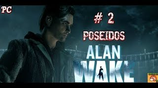 "ALAN WAKE / PC / CAPITULO # 2 "" POSEIDOS """