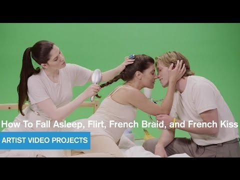 How to Fall Asleep, Flirt, French Braid and French Kiss