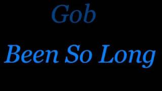 Watch Gob Been So Long video
