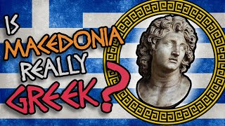 Is Macedonia Really Greek?