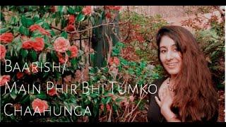Baarish | Main Phir Bhi Tumko Chaahunga l Half Girlfriend Mashup Cover (by Nalini Krishnan)