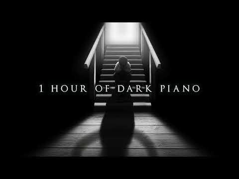 1 Hour of Dark Piano | Dark Piano for Dark Thoughts