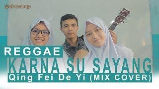 Download lagu Karna Su Sayang + Qing Fei De Yi (Ost. METEOR GARDEN) VERSI REGGAE Mix Cover.