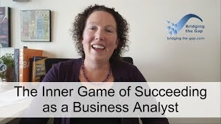 The Inner Game of Succeeding as a Business Analyst