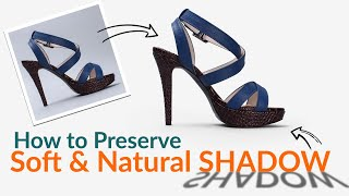 How to preserve soft and natural shadow (E-commerce Image Editing)