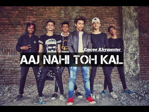 Aaj Nahi Toh Kal - Emcee Rhymester | Latest Hindi Rap Songs 2018 | Music Video | Desi Hip Hop 2018