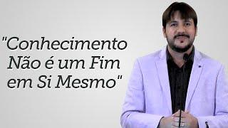 """""""Conhecimento Não é um Fim em Si Mesmo"""" - Herley Rocha"""