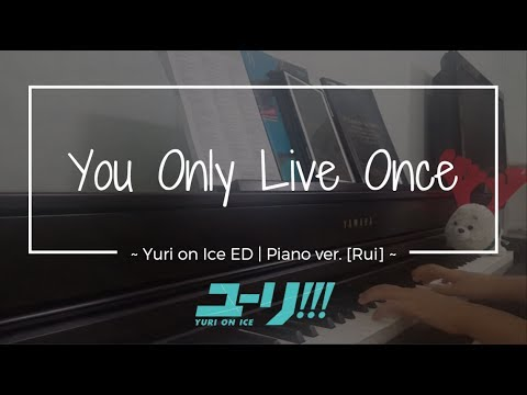 YOU ONLY LIVE ONCE - YOI FULL ED // Warm PIANO ARRANGE. [RUI]