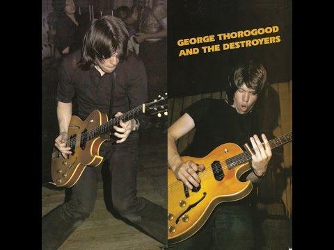 George Thorogood & The Destroyers - George Thorogood & The Destroyers (1977) - Full Album