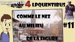 LPQuentibus - Uncharted 4 #11 Comme le nez au milieu de la figure