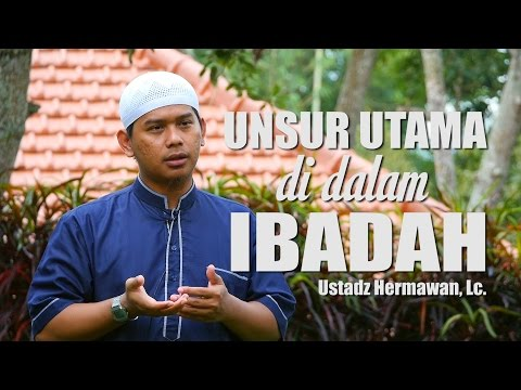 Ceramah Pendek: Syarat Utama Di Dalam Ibadah - Ustadz Hermawan, Lc.