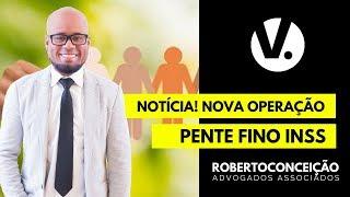 Notícia : Nova Operação Pente Fino do INSS em 2018 na LOAS