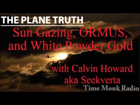The Plane Truth ~  Sun Gazing. ORMUS and White Powder Gold w/ Calvin Howard aka Seekverta - PTS 3072