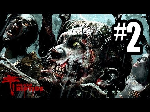 Dead Island Riptide - Gameplay Walkthrough Part 2 - Chapter 1 (Xbox 360/PS3/PC HD)