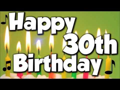 Happy 30th Birthday! Happy Birthday To You!  Song
