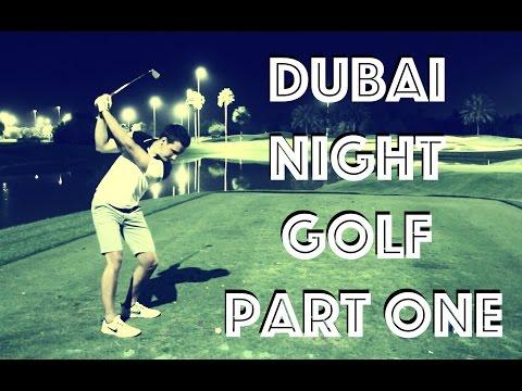 DUBAI NIGHT GOLF - PART ONE