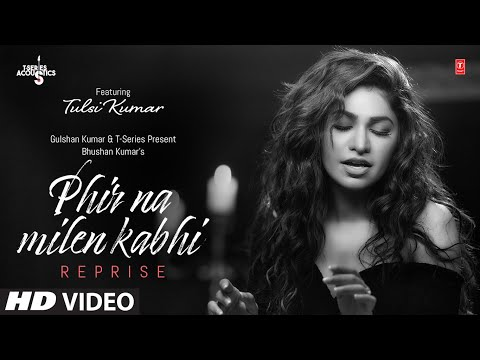 Tulsi Kumar: Phir Na Milen Kabhi Reprise T-series Acoustics Love Song 2020 T-series