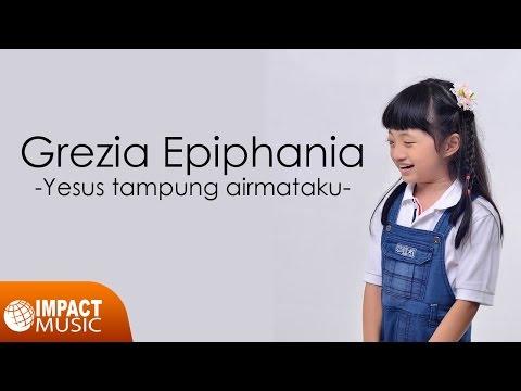 Grezia Epiphania - Yesus Tampung Air Mataku