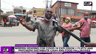 NIGERIA HEADING FOR COVID-19 EXPLOSION + FLIPTV AND PARTNERS DISTRIBUTE CASH AND FOOD PALLIATIVES