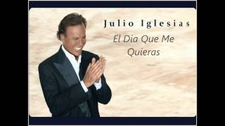 Watch Julio Iglesias El Dia Que Me Quieras video