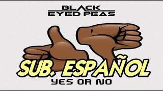 Black Eyed Peas Yes Or No Sub Español