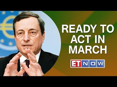 ECB Chief Mario Draghi says Ready to Act in March | Global Cues