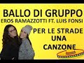 Eros Ramazzotti ft. Luis Fonsi- PER LE STRADE UNA CANZONE-Ballo di gruppo-Coreo.Marianna T.
