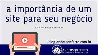 A Importância de um Site para o seu Negócio | Anderson Ferro
