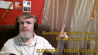 Slipknot  The Devil In I  Bankrupt Creativity 346  My Reaction Videos