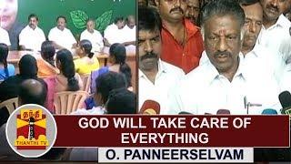 God will take care of everything - O. Panneerselvam | Thanthi TV