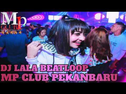 DJ LALA BEATLOOP 2 NOVEMBER 2018 MP CLUB PEKANBARU