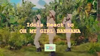Idols React to OH MY GIRL BANHANA (WANNA ONE, SEVENTEEN, NCT, GFRIEND, 14U)