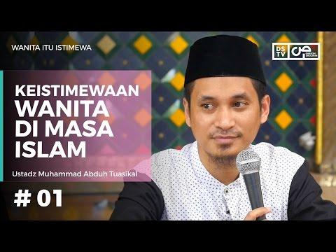 Wanita Itu Istimewa (01) : Keistimewaan Wanita Di Masa Islam - Ustadz M Abduh Tuasikal