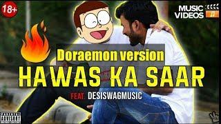 HAWASH KA SAAR (MUSIC VIDEO) IN DORAEMON VERSION || Feat. DesiSwagMusic || Dirty Hindi Song 2019